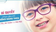 Bí quyết chọn địa chỉ niềng răng thưa uy tín, an toàn tại Hà Nội