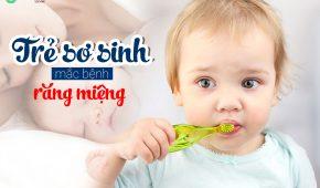 Bệnh răng miệng thường gặp ở trẻ sơ sinh