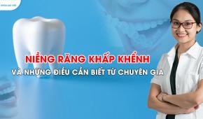 Niềng răng khấp khểnh và những điều cần biết qua chia sẻ của chuyên gia chỉnh nha