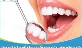 Làm thế nào để tăng tuổi thọ của dán răng sứ?